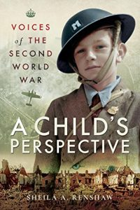 Voices of the Second World War: A Child's Perspective by Sheila A Renshaw