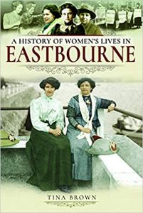 Cover of A History of Women's Lives in Eastbourne by Tina Brown