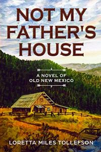 Not My Father's House: A Novel of Old New Mexico by Loretta Miles Tollefson