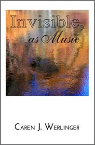 Invisible as Music by Caren J. Werlinger