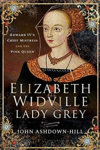 Elizabeth Widville. Lady Grey by John Ashdown-Hill