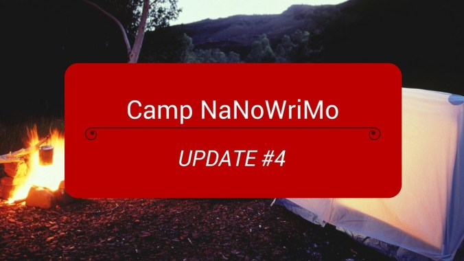 Camp NaNoWriMo Update 4 thumbnail
