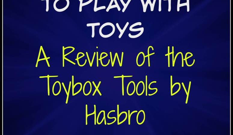 Teaching Kids to Play With Toys: A Review of the Toybox Tools by Hasbro