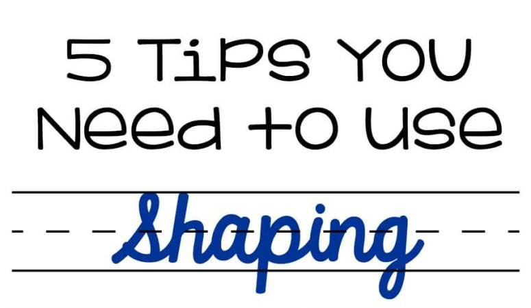 Shaping: 5 Tips You Need to Know to Use it Effectively