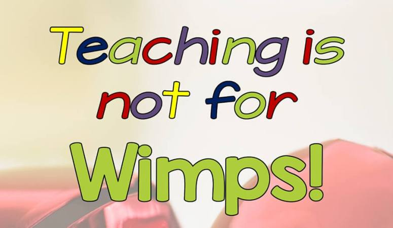Teaching is Not For Wimps: 5 Reasons You Should be Taking a Break