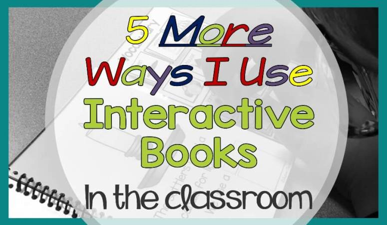 5 More Ways I Use Interactive Books in the Classroom