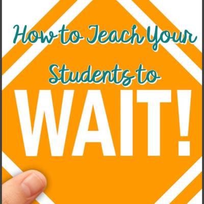 How To Teach Your Student to Wait