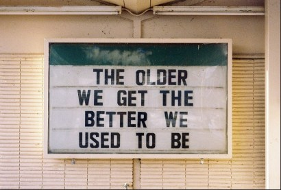 the older we get the better we used to be