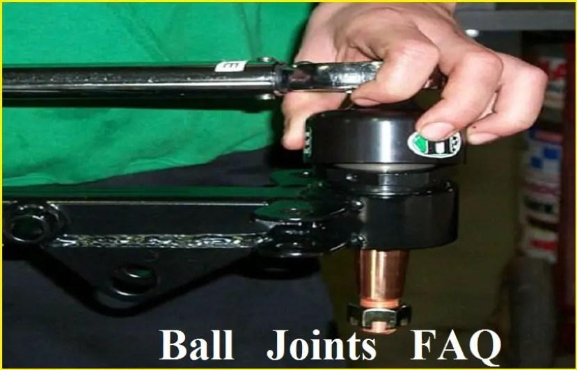 Ball Joint FAQ