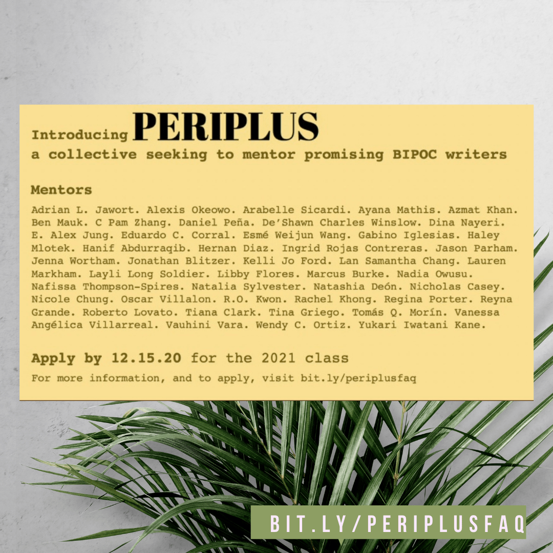 PERIPLUS, a mentorship collective serving U.S. writers who are Black, Indigenous, and people of color is accepting applications for its 2021 class.