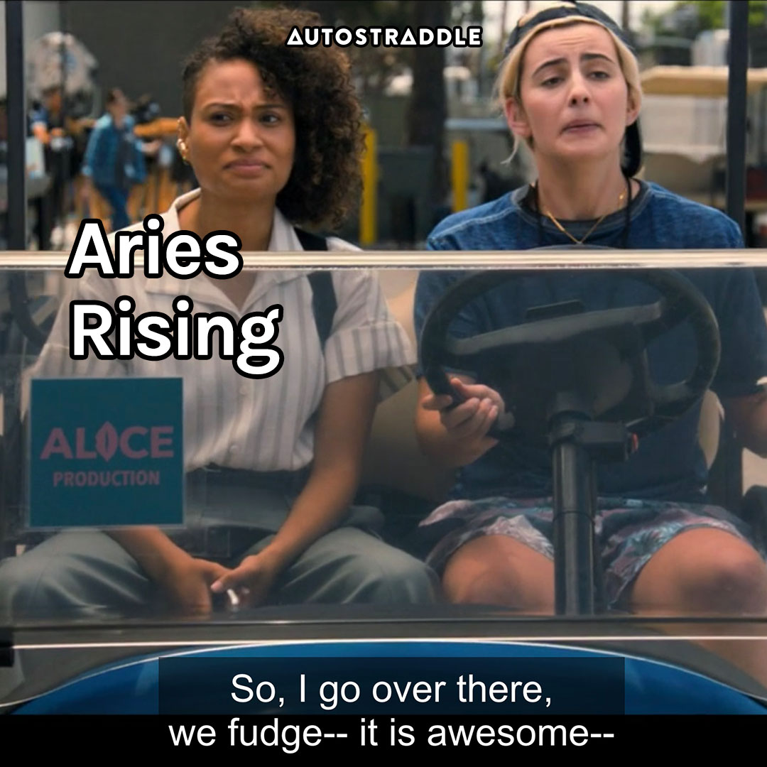 """Aries Rising: Finley, explaining to Sophie on a golf cart """"So, I go over there, we fudge — it is awesome —"""""""