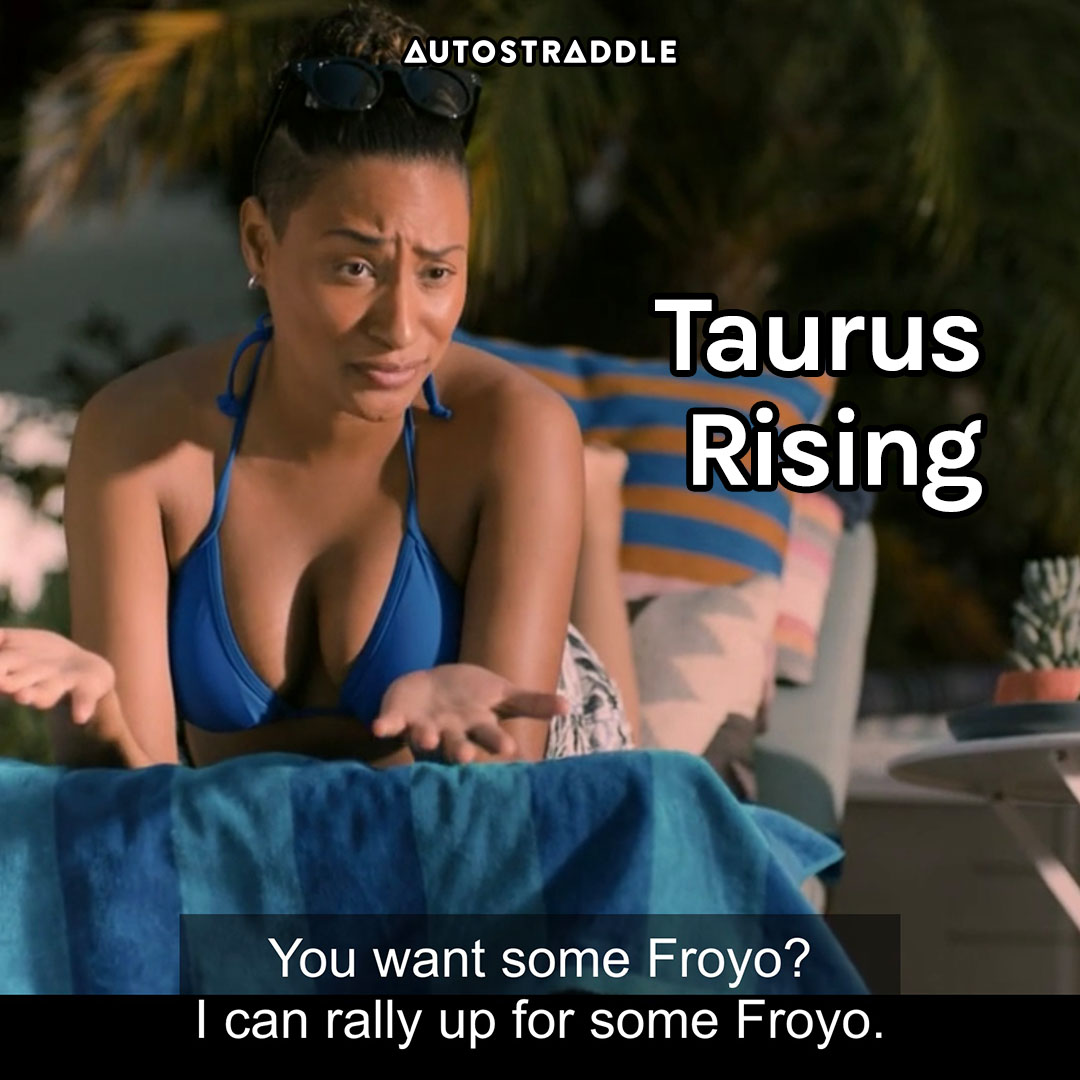 """Taurus Rising: Sophie matter-of-factly """"You want some Froyo? I can rally up for some Froyo."""""""