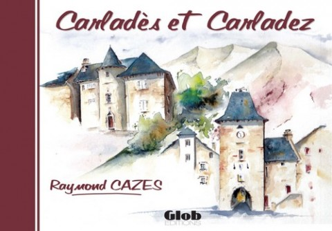Carladès et Carladez, Raymond Cazes