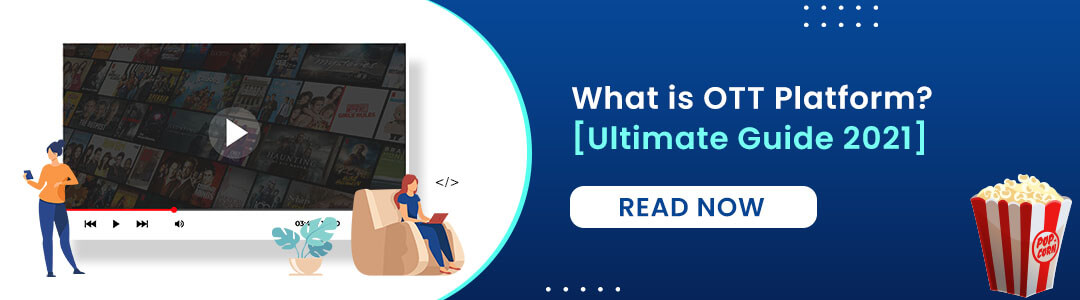 OTT Platform Development | Video Streaming App Development [Ultimate Guide 2021]