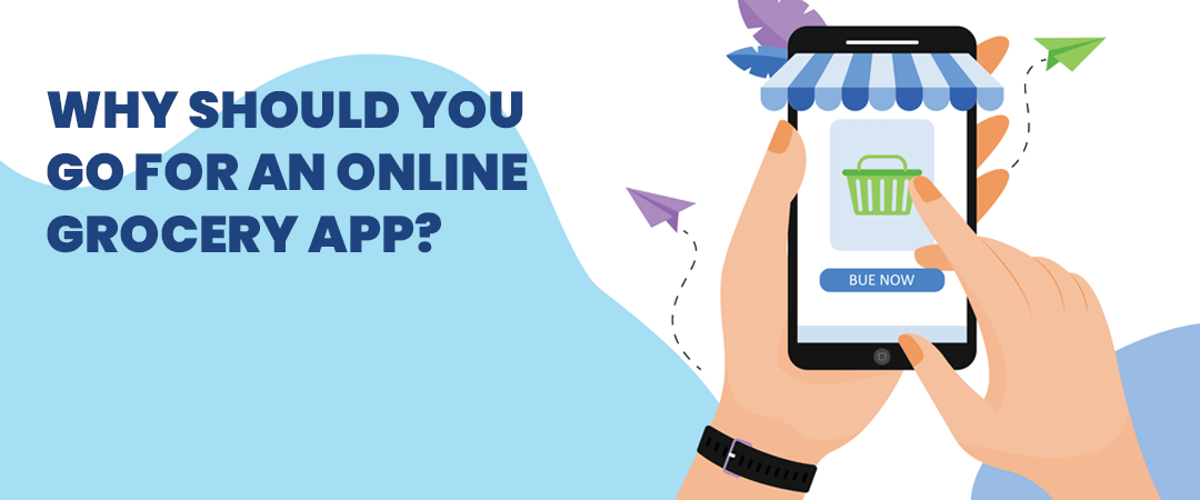 Why should you go for an online grocery app?