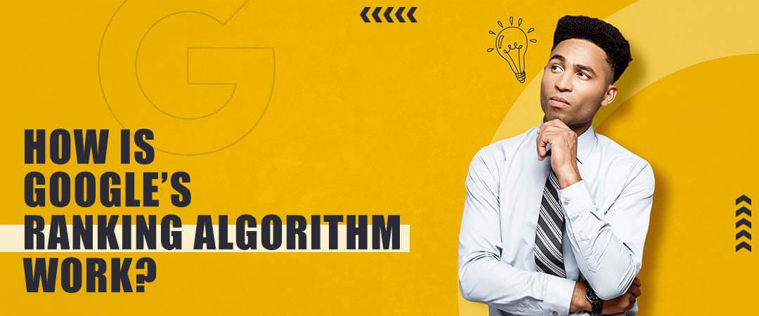 How is Google's Ranking Algorithm Work?