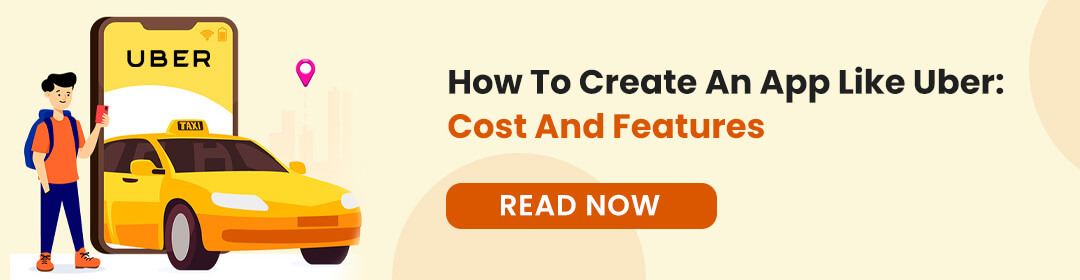How To Create An App Like Uber - Cost And Features