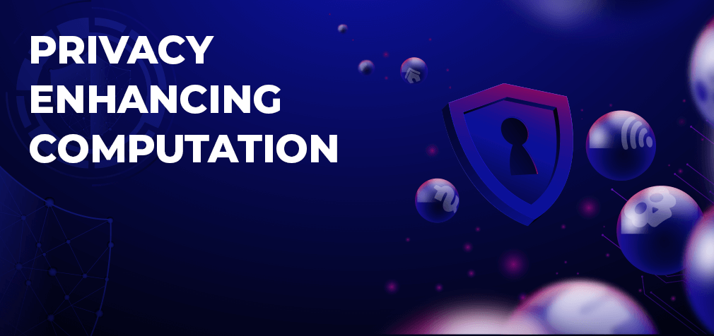 Privacy Enhancing Computation