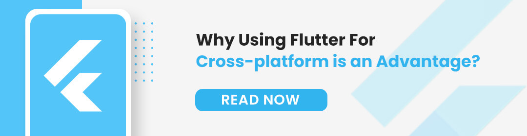 Why Using Flutter For Cross-Platform Is An Advantage?