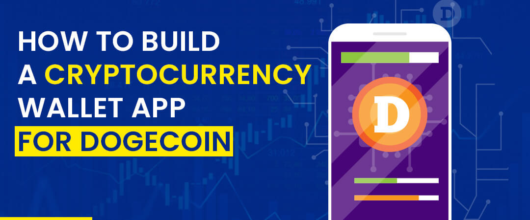 How To Build A Cryptocurrency Wallet App For Dogecoin?