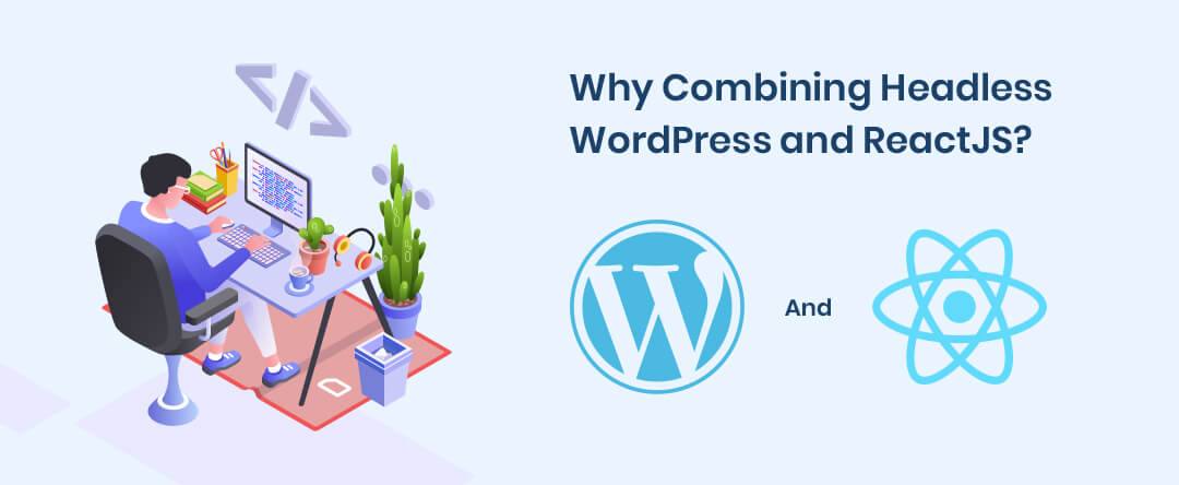Why Combining Headless WordPress and ReactJS?