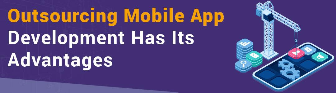 Outsourcing Mobile App Development Has Its Advantages