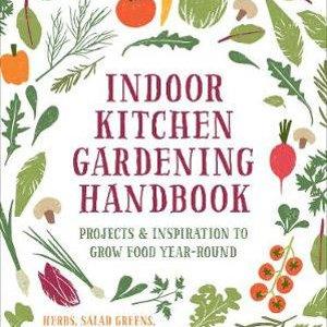 Indoor Kitchen Gardening Handbook – Elizabeth Millard
