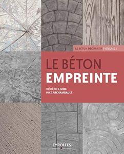 Le béton empreinte – Volume 1: Le béton décoratif.
