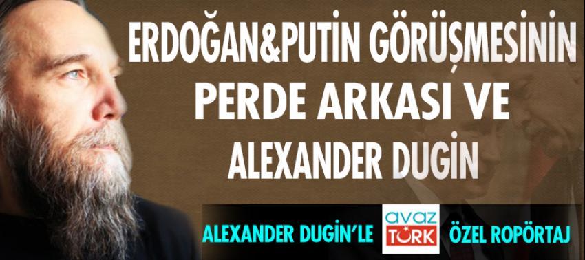 Erdoğan and Putin and Alexander Dugin talks behind the scenes of exclusive interview