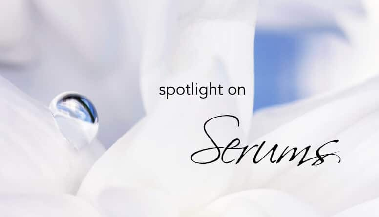 A MUST HAVE: SPOTLIGHT ON SERUMS