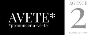 AVETE* *prononce a-vété Agence 2 Communication