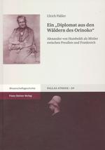 """Ulrich Päßler (2009): Ein """"Diplomat aus den Wäldern des Orinoko"""". Alexander von Humboldt als Mittler zwischen Preußen und Frankreich. Stuttgart: Franz Steiner."""