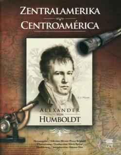 Humboldt, Alexander von (2011): Zentralamerika - Centroamérica. Edición Hector Pérez Brignoli. Traducción Silvia Kruse. Introducción Ottmar Ette. San José: Editorial UCR.