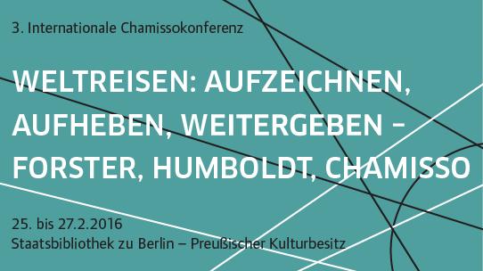 """25.02–27.02.2016, Tagung: """"3. Internationale Chamissokonferenz"""", Berlin"""