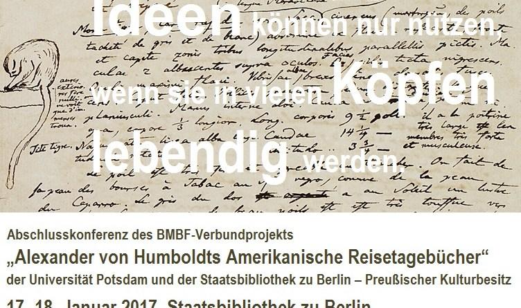 """17.-18.01.2017, Abschlusskonferenz des BMBF-Verbundprojekts """"Alexander von Humboldts Amerikanische Reisetagebücher"""" der Universität Potsdam und der Staatsbibliothek zu Berlin – Preußischer Kulturbesitz"""