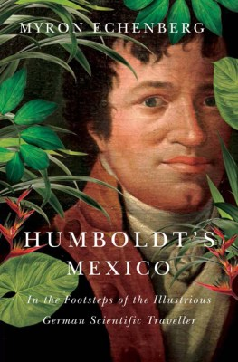 Humboldt's Mexico. In the Footsteps of the Illustrious German Scientific Traveller (McGill-Queen's University Press 2017)