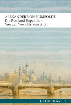 Alexander von Humboldt / Oliver Lubrich (Hrsg.): Die Russland-Expedition. Von der Newa bis zum Altai. C.H.Beck 2019.