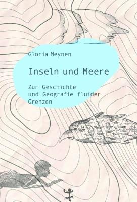 Gloria Meynen: Inseln und Meere. Zur Geschichte und Geografie fluider Grenzen. Matthes & Seitz 2019.