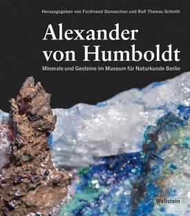 Alexander von Humboldt Minerale und Gesteine im Museum für Naturkunde Berlin. Herausgegeben von Ferdinand Damaschun und Ralf Thomas Schmitt, Wallstein Verlag 2019