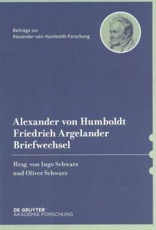 Alexander von Humboldt / Friedrich Argelander: Briefwechsel. De Gruyter 2019.