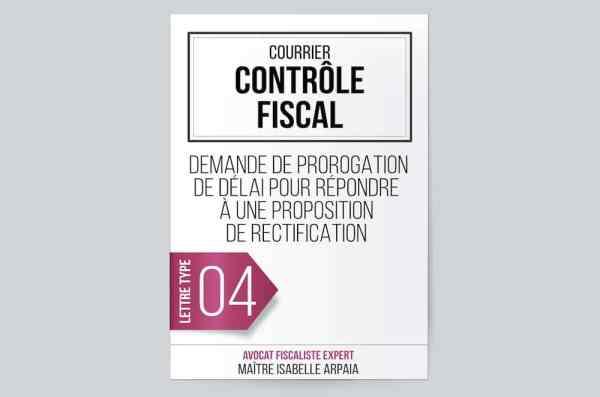 Modèle Lettre Contrôle Fiscal Demande de prorogation de délai pour répondre à une proposition rectification - Isabelle Arpaia, ancien Inspecteur des Impôts.