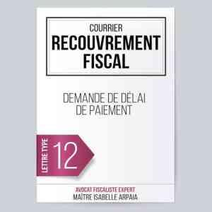 Modèle Lettre Demande de délai de paiement - Recouvrement Fiscal - Avocat Fiscaliste Isabelle Arpaia, ancien Inspecteur des Impôts - Paris.