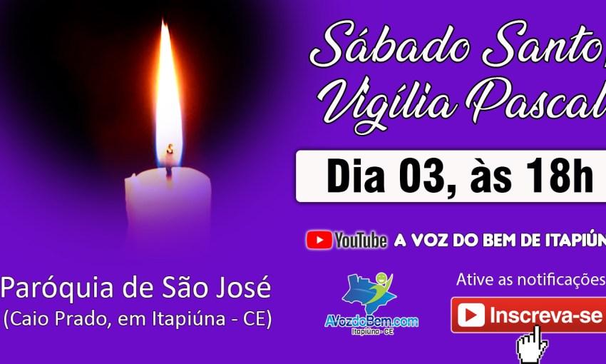 Sábado Santo, Vigília Pascal | Paróquia de São José, Caio Prado – Itapiúna