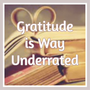 Gratitude is Way Underrated