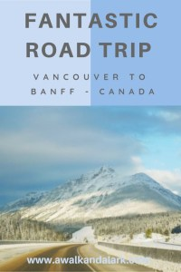 Vancouver to Banff Road Trip - Best stop offs