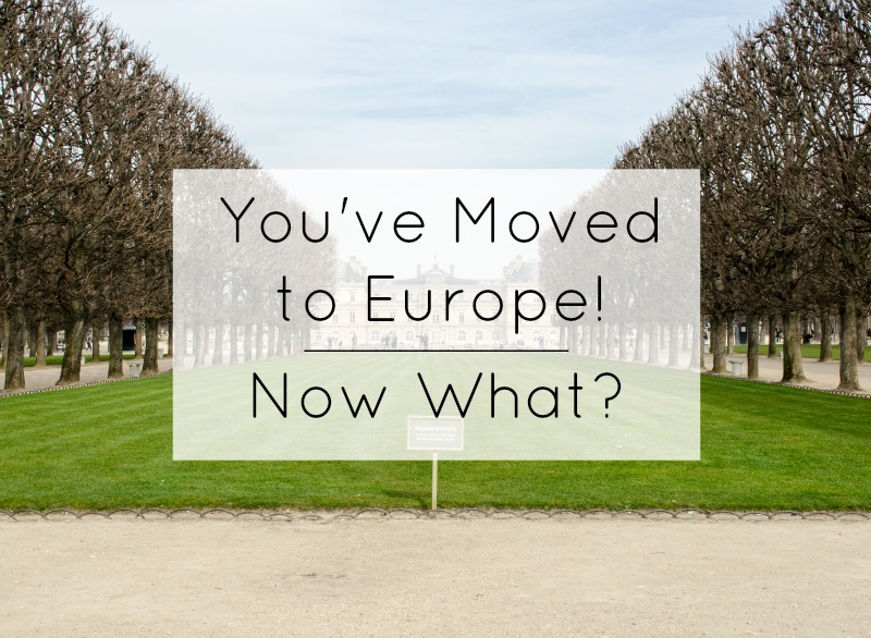 You've Moved to Europe, Now What?