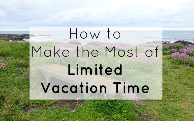 How to Make the Most of Limited Vacation Time