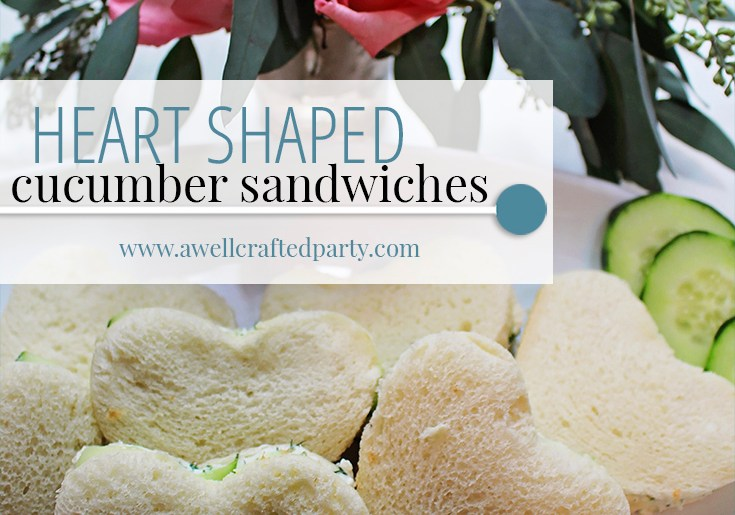 Heart Shaped Cucumber Sandwiches - A Well Crafted Party