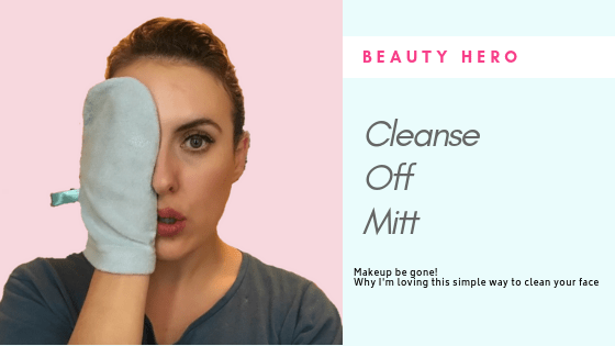 Beauty Hero - Why i'm loving the Cleanse Off Mitt