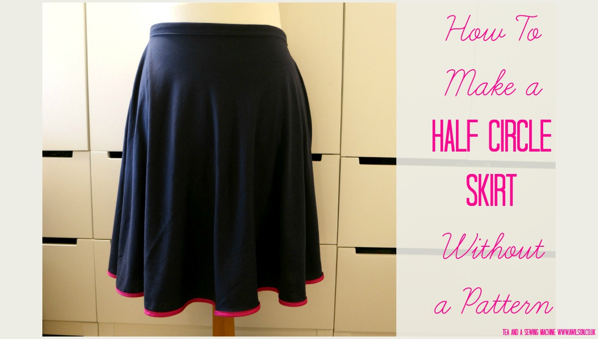 How to sew a half circle skirt without a pattern tea and a how to sew a half circle skirt tutorial jeuxipadfo Image collections